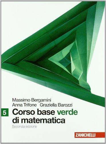 Corso base verde di matematica. Con espansione online. Per le Scuole superiori: 5