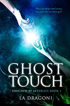 Ghost Touch (Touched by Afterlife Book 1) by [Dragoni, LA]