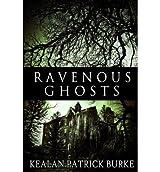 By Burke, Kealan Patrick [ Ravenous Ghosts ] [ RAVENOUS GHOSTS ] Feb - 2013 { Paperback }