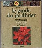 Le guide du jardinier : Comment cultiver plus de 500 variétés de fleurs, arbres et arbustes, des azalées aux zinnias