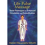 Life Pulse Massage: Taoist Techniques for Enhanced Circulation and Detoxification
