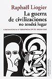 La guerra de civilizaciones no tendrá lugar: Coexistencia y violencia en el siglo XXI (Historia y Presente)