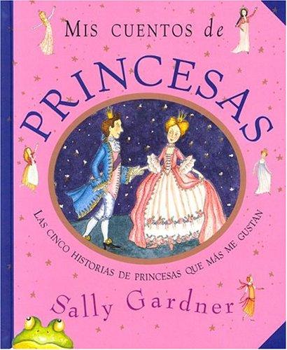 Mis cuentos de princesas (NO FICCION INFANTIL) por Sally Gardner