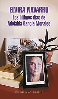 Los últimos días de Adelaida García Morales par Elvira Navarro