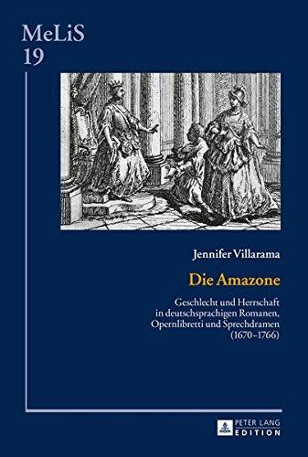 Die Amazone: Geschlecht und Herrschaft in deutschsprachigen Romanen, Opernlibretti und Sprechdramen (1670–1766) (MeLiS. Medien - Literaturen - ... Germanistik und Romanistik, Band 19)