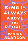 The King Is Always Above the People: Stories (Alarcon, Daniel)