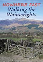 Nowhere Fast: Walking the Wainwrights, by Andy Grigg