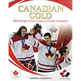 Canadian Gold: 2010 Olympic Winter Games Ice Hockey Champions