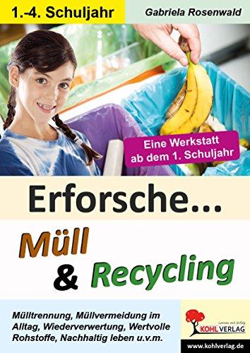 Erforsche ... Müll & Recycling: Eine Werkstatt ab dem 1. Schuljahr