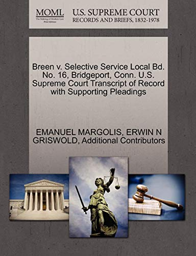 Breen V. Selective Service Local Bd. No. 16, Bridgeport, Conn. U.S. Supreme Court Transcript of Record with Supporting Pleadings - Bridgeport Band