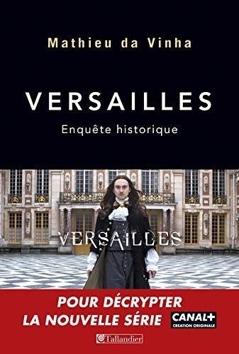 Versailles : Enquête historique par Mathieu Da Vinha