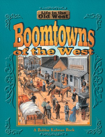 Boomtowns Of The West (Life In The Old West) by Bobbie Kalman