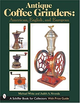 ANTIQUE COFFEE GRINDERS: American, English and European (Schiffer Book for Collectors) from SCHIFFER PUBLISHING LTD
