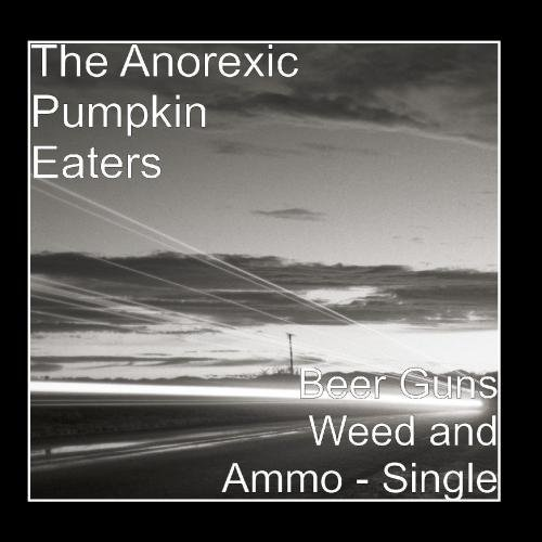 beer-guns-weed-and-ammo-single-by-the-anorexic-pumpkin-eaters-2011-07-29