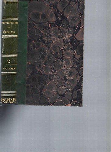 Dictionnaire de Médecine ou Répertoire Général des Sciences Médicales considérées sous les rapports théorique et pratique. Tome 2 [AIG-ANEM] par Collectif