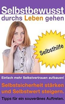 selbstbewusst-durchs-leben-gehen-einfach-mehr-selbstvertrauen-aufbauen-selbstsicherheit-strken-und-selbstwert-steigern-tipps-fr-ein-souvernes-auftreten