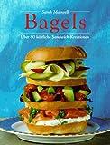 Bagels - Über 80 köstliche Sandwich-Kreationen