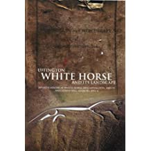 Uffington White Horse in Its Landscape: Investigations at White Horse Hill Uffington, 1989-95 and Tower Hill Ashbury, 1993-4 (Thames Valley Landscapes Monographs)