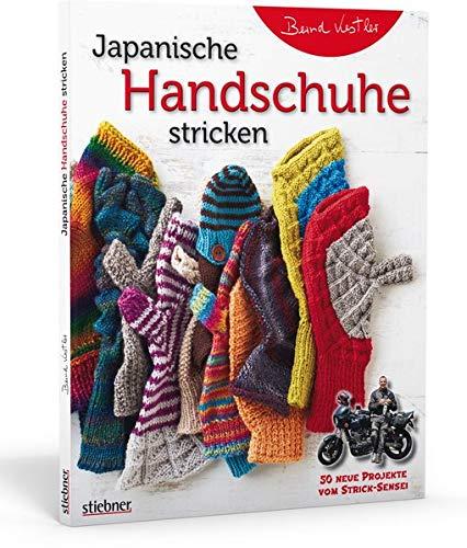Japanische Handschuhe stricken: 50 neue Projekte vom Strick-Sensei. Strickmuster und -anleitungen für Handschuhe und Mützen -