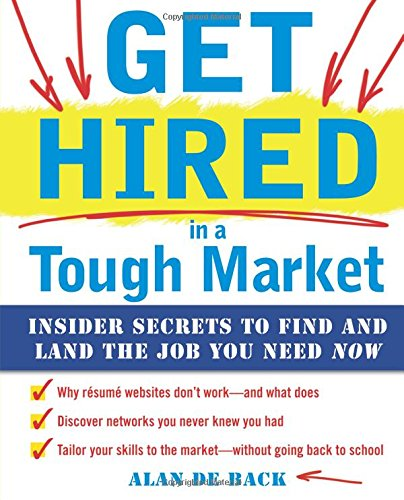 get-hired-in-a-tough-market-insider-secrets-for-finding-and-landing-the-job-you-need-now
