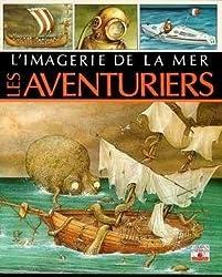 IMAGERIE DE LA MER . LES AVENTURIERS