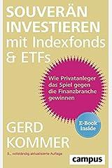 Souverän investieren mit Indexfonds und ETFs: Wie Privatanleger das Spiel gegen die Finanzbranche gewinnen, plus E-Book inside (ePub, mobi oder pdf) Broschiert