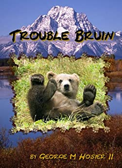 Trouble Bruin (Chinook, Tongue-in-Cheek Alaskana Book 1) (English Edition) di [Hosier, George]