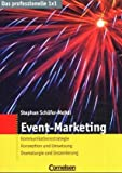 Das professionelle 1 x 1: Event-Marketing: Kommunikationsstrategie - Konzeption und Umsetzung - Dramaturgie und Inszenierung