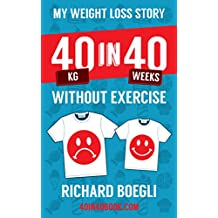 My Weight Loss Story 40kg in 40 Weeks Without Exercise (English Edition)