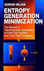 Entropy Generation Minimization: The Method of Thermodynamic Optimization of Finite-size Systems and Finite-time Processes (Mechanical and Aerospace Engineering)