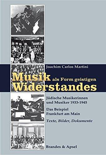 Musik als Form geistigen Widerstandes. Band 1 und 2: Jüdische Musikerinnen und Musiker 1933-1945. Das Beispiel Frankfurt am Main. Band 1: Texte, Bilder, Dokumente und Band 2: Quellen
