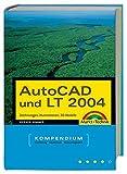 AutoCAD und LT 2004: Technische Zeichnungen, Illustrationen, 3D-Modelle (Kompendium / Handbuch)