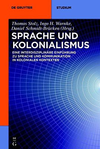 Sprache und Kolonialismus: Eine interdisziplinäre Einführung zu Sprache und Kommunikation in kolonialen Kontexten (De Gruyter Studium)