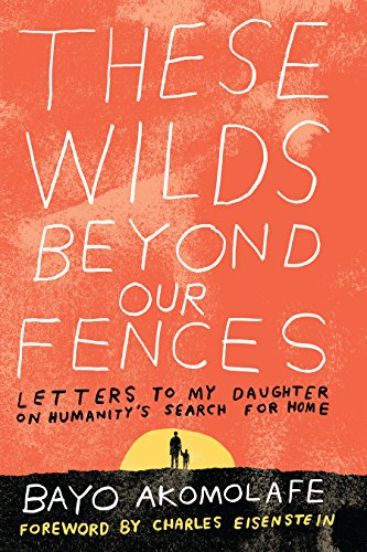 These Wilds Beyond Our Fences: Letters to My Daughter on Humanity's Search for Home (English Edition)
