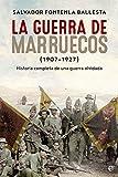 La Guerra De Marruecos. 1907 - 1927 (Historia del siglo XX)