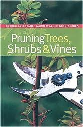 Pruning Trees, Shrubs, & Vines (Brooklyn Botanic Garden All-Region Guides)