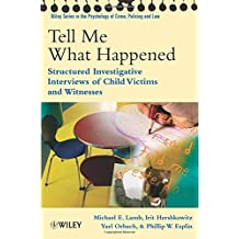 Tell Me What Happened - Structured Interviews Of Child Victims and Witnesses: Structured Investigative Interviews of Child Victims and Witnesses (Wiley Series in Psychology of Crime, Policing and Law)