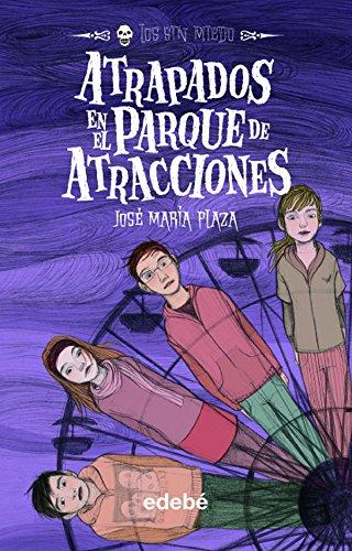 6. ATRAPADOS EN EL PARQUE DE ATRACCIONES (LOS SIN MIEDO) por José María Plaza Plaza