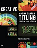 Creative Motion Graphic Titling: Titling with Motion Graphics for Film, Video, and the Web (English Edition)