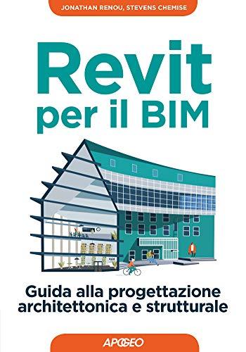 Revit per il BIM: Guida alla progettazione architettonica e strutturale (Italian Edition)