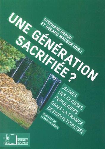 Une gnration sacrifie ? : Jeunes des classes populaires dans la France dsindustrialise