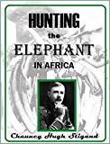 Hunting the Elephant in Africa, and Other Recollections of Thirteen Years' Wanderings (1913) (English Edition)