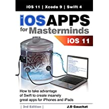 iOS Apps for Masterminds 3rd Edition: How to take advantage of Swift 4, iOS 11, and Xcode 9 to create insanely great apps for iPhones and iPads (English Edition)