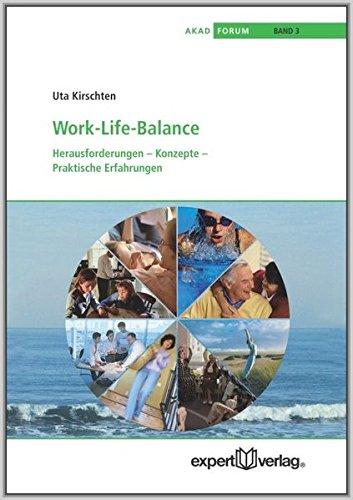 Work-Life-Balance: Herausforderungen - Konzepte - Praktische Erfahrungen (AKAD-Schriftenreihe)