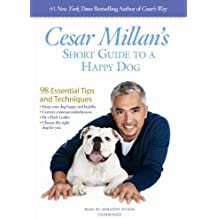 Cesar Millan's Short Guide to a Happy Dog: 98 Essential Tips and Techniques by Cesar Millan (2013-01-01)