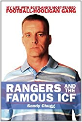 Rangers and the Famous ICF: My Life with Scotland's Most-feared Football-hooligan Gang