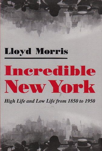 Incredible New York: High Life and Low Life from 1850 to 1950