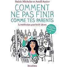 COMMENT NE PAS FINIR COMME TES PARENTS