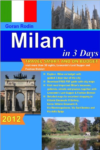 Milan in 3 Days, 2012, Travel Smart and on Budget, visit more than 30 sights, Leonardo's Last Supper and Fashion District in 3 days (Goran Rodin Travel Guides - Travel Guidebook) (English Edition)