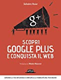 Scopri google plus e conquista il web (Web book)